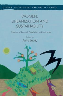 Women, Urbanization and Sustainability: Practices of Survival, Adaptation and Resistance - Lacey, Anita (Editor)