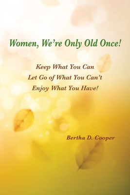 Women, We're Only Old Once - Cooper, Bertha D