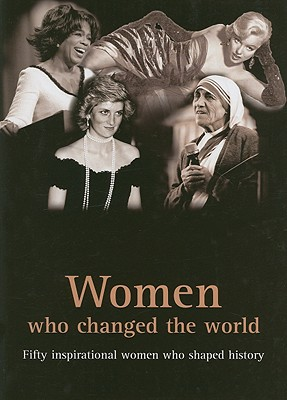 Women Who Changed the World: Fifty Inspirational Women Who Shaped History - Smith Davies Publishing