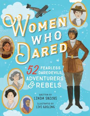 Women Who Dared: 52 Stories of Fearless Daredevils, Adventurers, and Rebels - Skeers, Linda