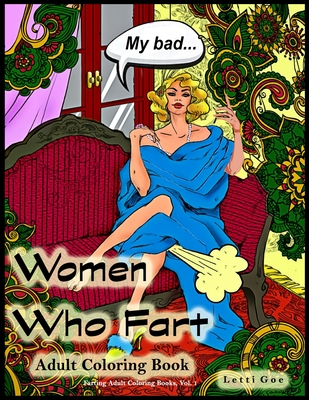 Women Who Fart Adult Coloring Book: A Relaxation Coloring Book For Adults - Goe, Letti
