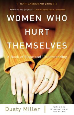 Women Who Hurt Themselves: A Book of Hope and Understanding - Miller, Dusty