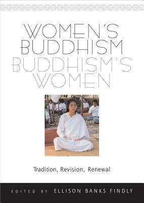 Women's Buddhism, Buddhism's Women: Tradition, Revision, Renewal - Findly, Ellison Banks (Editor)