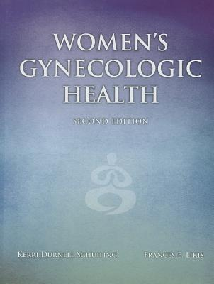 Women's Gynecologic Health - Schuiling, Kerri Durnell, and Likis, Frances E