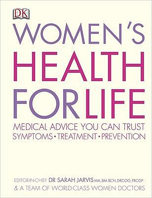 Women's Health for Life: Medical Advice You Can Trust : Symptoms, Treatment, Prevention - Jarvis, Sarah (Introduction by)