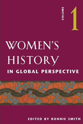 Women's History in Global Perspective: Volume 1 - Smith, Bonnie G (Editor)