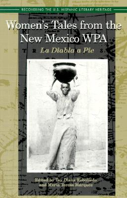 Women's Tales from the New Mexico WPA: La Diabla a Pie - Rebolledo, Tey Diana (Editor), and Marquez, Maria T (Editor)