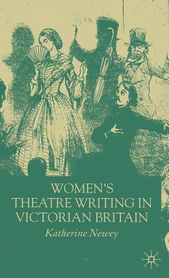 Women's Theatre Writing in Victorian Britain - Newey, K