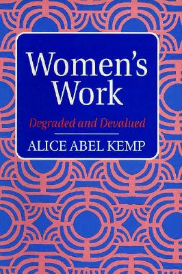 Women's Work: Degraded and Devalued - Kemp, Alice A