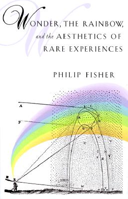 Wonder, the Rainbow, and the Aesthetics of Rare Experiences - Fisher, Philip