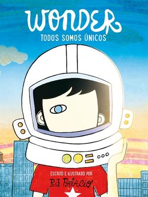 Wonder. Todos Somos Unicos / We're All Wonders - Palacio, R J