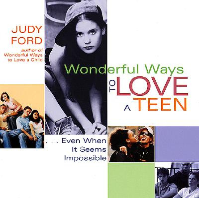 Wonderful Ways to Love a Teen: Even When It Seems Impossible - Ford, Judy