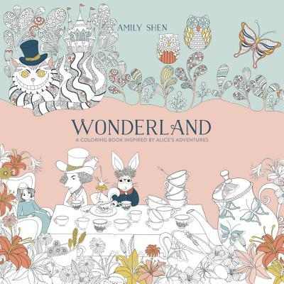 Wonderland: A Coloring Book Inspired by Alice's Adventures - Shen, Amily