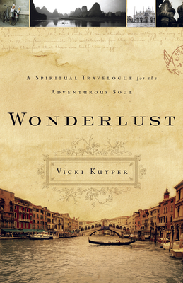 Wonderlust: A Spiritual Travelogue for the Adventurous Soul - Kuyper, Vicki