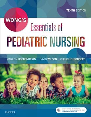 Wong's Essentials of Pediatric Nursing - Hockenberry, Marilyn J, PhD, Pnp, Faan, and Rodgers, Cheryl C, PhD, RN, and Wilson, David, MS, RN