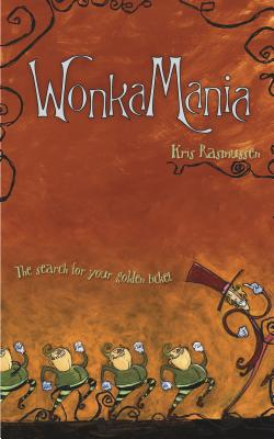 Wonkamania: The Search for Your Golden Ticket - Rasmussen, Kris