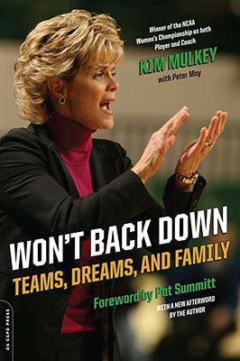Won't Back Down: Teams, Dreams, and Family - Mulkey, Kim, and May, Peter, and Summitt, Pat Head (Foreword by)