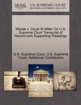 Woods V. Cloyd W Miller Co U.S. Supreme Court Transcript of Record with Supporting Pleadings - Additional Contributors, and U S Supreme Court (Creator)