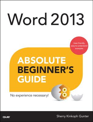 Word 2013 Absolute Beginner's Guide - Gunter, Sherry Kinkoph