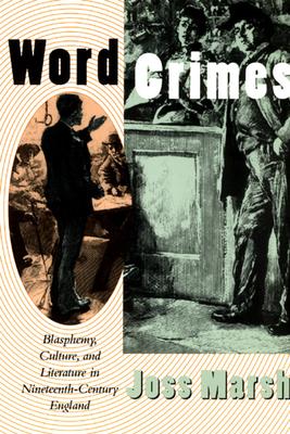 Word Crimes: Blasphemy, Culture, and Literature in Nineteenth-Century England - Marsh, Joss