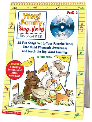 Word Family Sing-Along Flip Chart & CD: 25 Fun Songs Set to Your Favorite Tunes That Build Phonemic Awareness and Teach the Top Word Families - Slater, Teddy