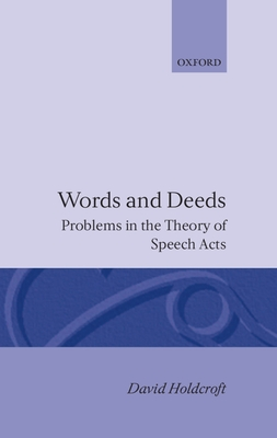 Words and Deeds: Problems in the Theory of Speech Acts - Holdcroft, David