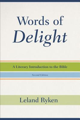 Words of Delight: A Literary Introduction to the Bible - Ryken, Leland, Dr.