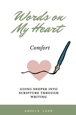Words on My Heart - Comfort: Going Deeper Into Scripture Through Writing - Legg, Mrs Angela