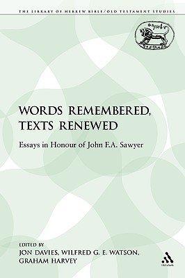 Words Remembered, Texts Renewed: Essays in Honour of John F.A. Sawyer - Davies, Jon (Editor), and Harvey, Graham (Editor), and Watson, Wilfred G E (Editor)
