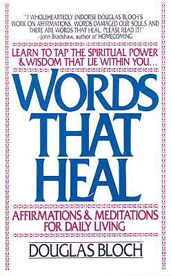 Words That Heal: Affirmations and Meditations for Daily Living - Bloch, Douglas