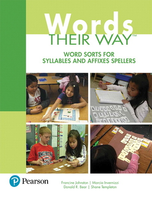Words Their Way: Word Sorts for Syllables and Affixes Spellers - Johnston, Francine, and Invernizzi, Marcia R., and Bear, Donald R.