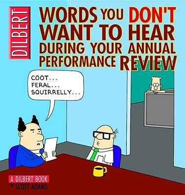 Words You Don't Want to Hear During Your Annual Performance Review: A Dilbert Book - Adams, Scott