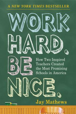 Work Hard. Be Nice.: How Two Inspired Teachers Created the Most Promising Schools in America -