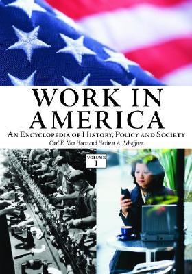 Work in America [2 Volumes]: An Encyclopedia of History, Policy, and Society - Horn, Carl E, and Schaffner, Herbert A (Editor), and Van Horn, Carl E (Editor)
