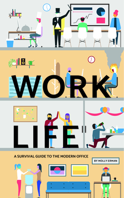 Work Life: A Survival Guide to the Modern Office - Erman, Molly