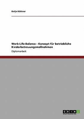 Work-Life-Balance. Konzept Fur Betriebliche Kinderbetreuungsmanahmen - Huttner, Katja