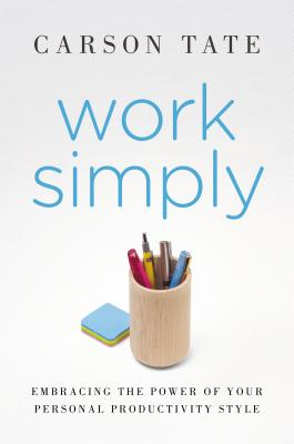 Work Simply: Embracing the Power of Your Personal Productivity Style - Tate, Carson