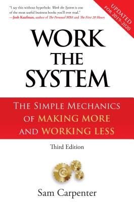 Work the System: The Simple Mechanics of Making More and Working Less - Carpenter, Sam