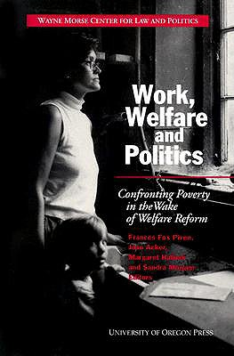Work, Welfare, and Politics: Confronting Poverty in the Wake of Welfare Reform - Piven, Frances Fox (Editor)