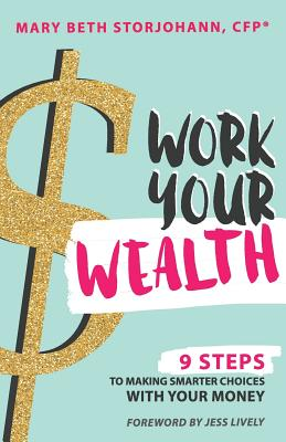 Work Your Wealth: 9 Steps to Making Smarter Choices with Your Money - Storjohann, Mary Beth