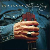 Workbench Songs - Guy Clark