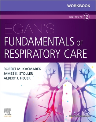 Workbook for Egan's Fundamentals of Respiratory Care - Kacmarek, Robert M, PhD, Rrt, and Stoller, James K, MD, MS, and Heuer, Al, PhD, MBA, Rrt