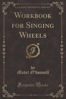 Workbook for Singing Wheels (Classic Reprint) - O'Donnell, Mabel