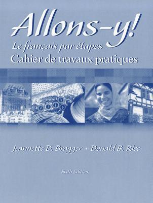 Workbook/Lab Manual for Allons-Y!: Le Francais Par Etapes, 6th - Bragger, Jeannette D