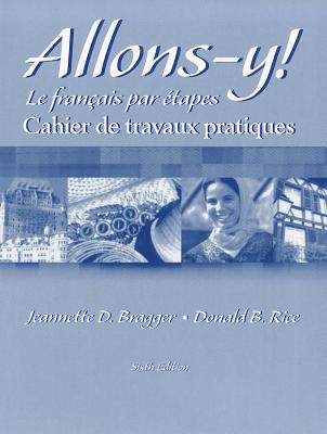 Workbook/Lab Manual for Allons-y!: Le Francais par etapes, 6th - Bragger, Jeannette, and Rice, Donald