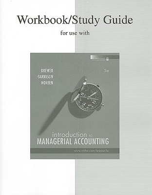 Workbook/Study Guide for Use with Introduction to Managerial Accounting - Brewer, Peter C, and Garrison, Ray H, and Noreen, Eric W