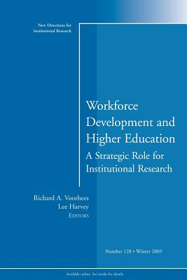 Workforce Development and Higher Education: A Strategic Role for Institutional Research: New Directions for Institutional Research, Number 128 - Voorhees, Richard A (Editor)