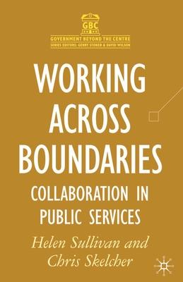 Working Across Boundaries: Collaboration in Public Services - Sullivan, Helen, and Skelcher, Chris