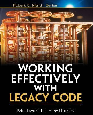 Working Effectively with Legacy Code - Feathers, Michael