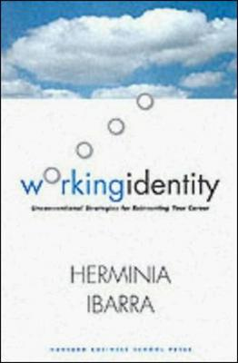 Working Identity: Unconventional Strategies for Reinventing Your Career - Ibarra, Herminia